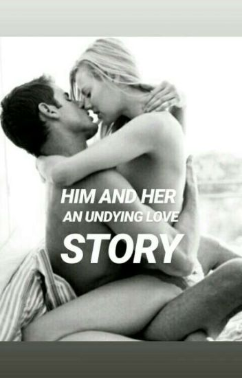 Him And Her - An Undying Love Story