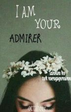 I Am Your Admirer by Octaheee