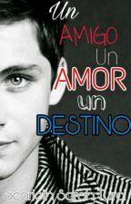 Un amigo, Un Amor Un destino by scarlethsarahiturci