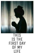 this is the first day of my life by montse4195