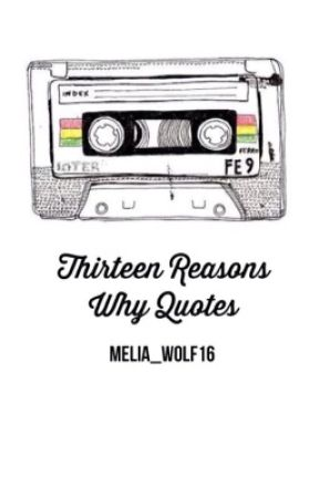 Thirteen Reasons Why Quotes by Melia_Wolf16
