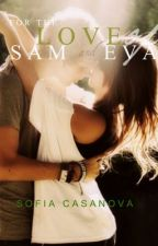 For the Love of Sam and Eva by Scarlet_Dawn