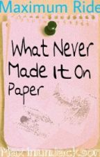 What Never Made It On Paper (Maximum Ride) by MaximumJackson