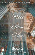 Ricci Likes Her // Ricci Rivero [Book 2] √ by Donutooo