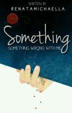 SOMETHING by RenataMichaella