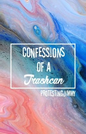 Confessions of a Trash Can by ProtestingJimmy
