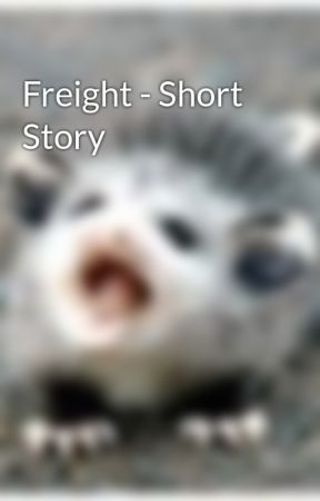 Freight - Short Story by kewk123