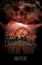 Paranormal Freak Show. by Worldofroleplay