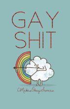 Gay Sh!t by CMakesOkayStories
