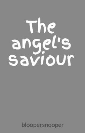 The angel's saviour by chloeapril123