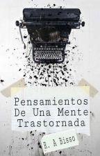 Pensamientos De Una Mente Trastornada © | Completa by OneReyneOfCastamere