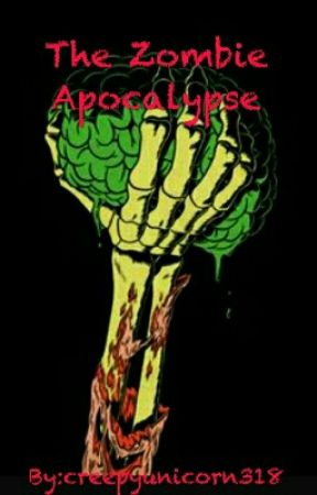 The Zombie Apocalypse by creepyunicorn318