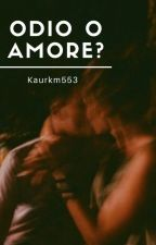 Odio o amore? by kaurkm553