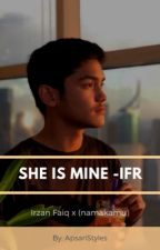 She is mine X IFR   by ApsariStyles