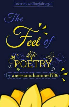 The Feel Of Poetry #Wattys2017 by aneesamuhammed786