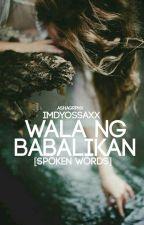 Wala ng Babalikan! (SPOKEN WORDS) by ImDyossaxx