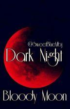 Dark Night   Bloody Moon by SweetBlueMbj