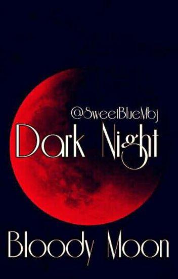 Dark Night ||Bloody Moon
