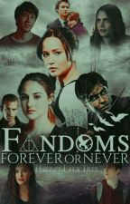 Fandoms Forever Or Never by HazelLilyTris