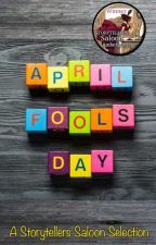 April Fools Day - A Writing Challenge by storytellers-saloon