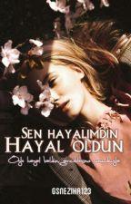 SEN HAYALİMDİN HAYAL OLDUN by gsneziha123
