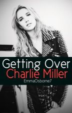 Getting Over Charlie Miller by EmmaOsborne7