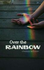 Over The Rainbow [cheolsoo] ✔ by pisangbakarkeju