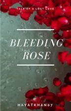 Bleeding Rose by hayatkhan07