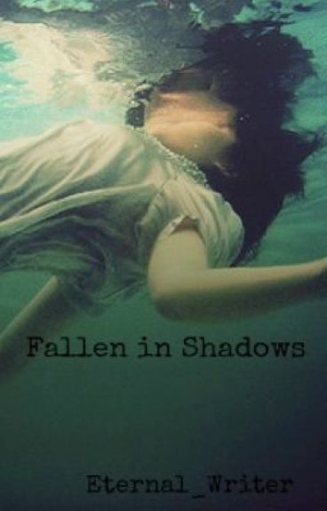 Fallen in Shadows by Eternal_Writer
