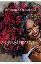 AICHA: UNE VIE ARDUE by Aissa1127