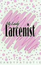 MY LADY LARCENIST by Candypatootie