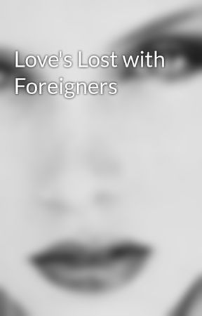 Love's Lost with Foreigners by haileelarin