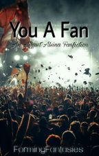 You A Fan by FormingFantasies