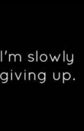 I'm slowly giving up by 2qute4ever_shev