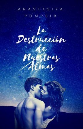La Destrucción de Nuestras Almas: Amores Imposibles en el Apocalipsis by AnastasiyaPompeir