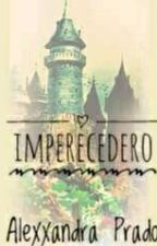 """IMPERECEDERO"" by alexxpandita1989"