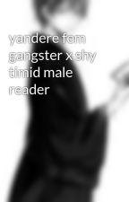 yandere fem gangster x shy timid male reader  by storymanpro