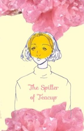 The Spiller of Teacup by stefiandini
