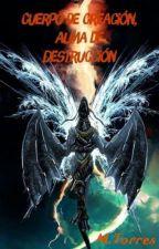 Cuerpo de Creación, Alma de Destrucción by Reydemonio22