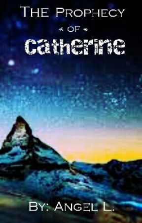 The Prophecy of Catherine by CandieLollipop
