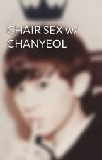 CHAIR SEX w/ CHANYEOL by YeolLoveMe
