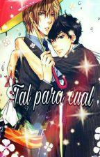 Tal para cual (Yaoi/Gay) by Yuki-chan1