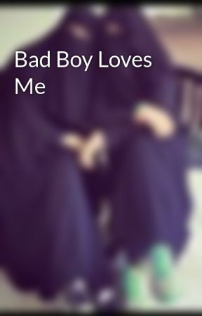 Bad Boy Loves Me  by DaughterOfAllah