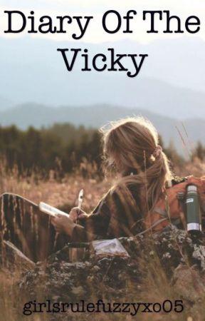 Diary of the Vicky ✌🏽 by girlsrulefuzzyxo05
