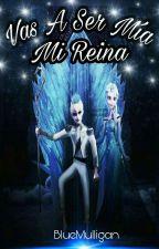 Vas A Ser Mía, Mi Reina by DreamBlueForever