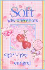 Soft & Sweet (wlw one shots) by earlgrej