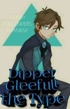 Dipper Gleefull the Type by -_Falls_-