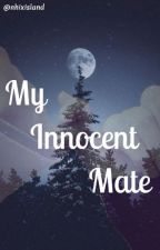My Innocent Mate by _frenchfryenveee_
