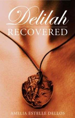 Delilah Recovered **Wattpad Featured Story** by AmeliaDellos