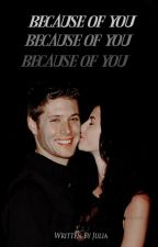 Because Of You (Jensen Ackles X Reader) by Fanfiction_Maniac67